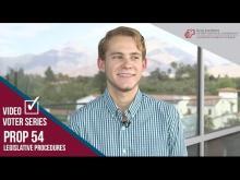 Claremont McKenna College Video Voter - Prop. 54: Legislative Procedures